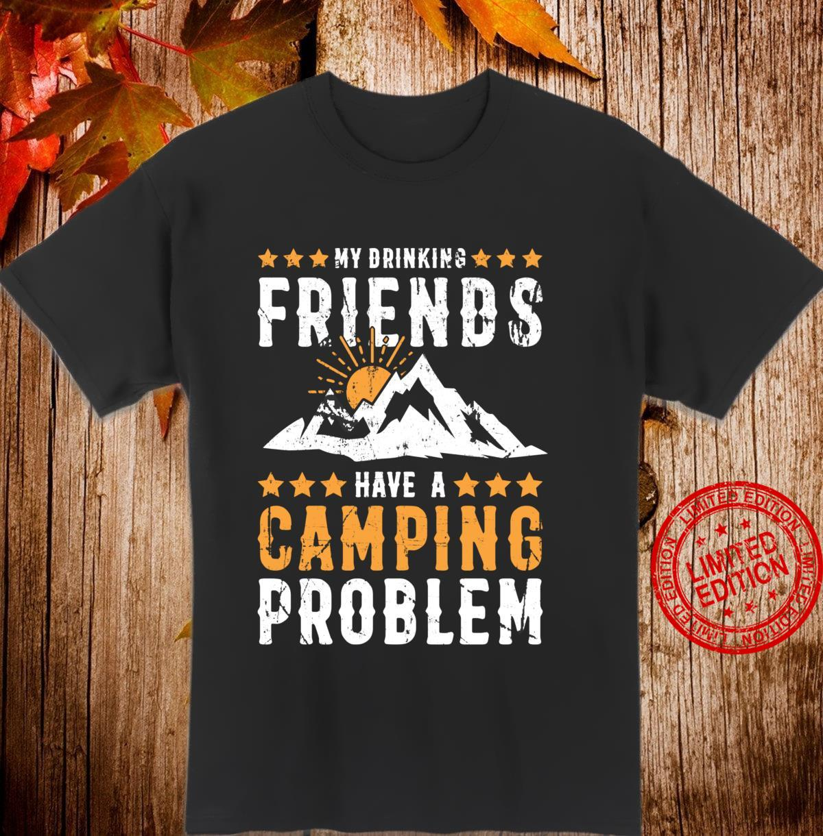 My Drinking Friends Have A Camping Problem Camp Shirt