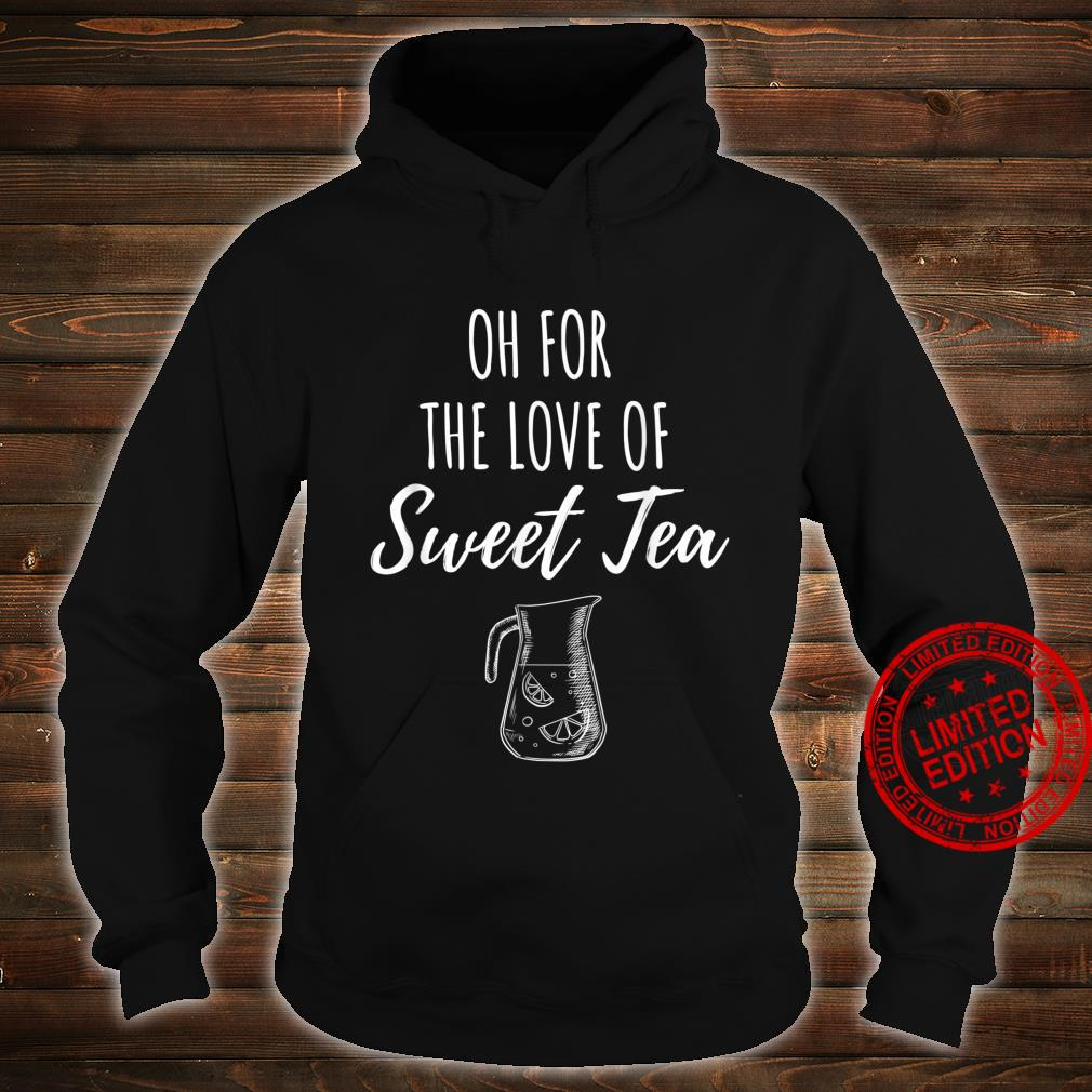 Oh For The Love of Sweet Tea Shirt hoodie