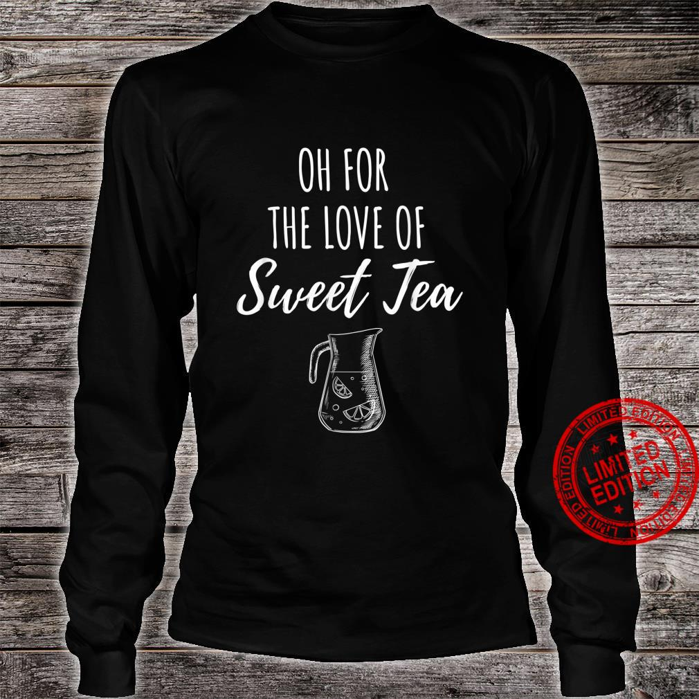 Oh For The Love of Sweet Tea Shirt long sleeved