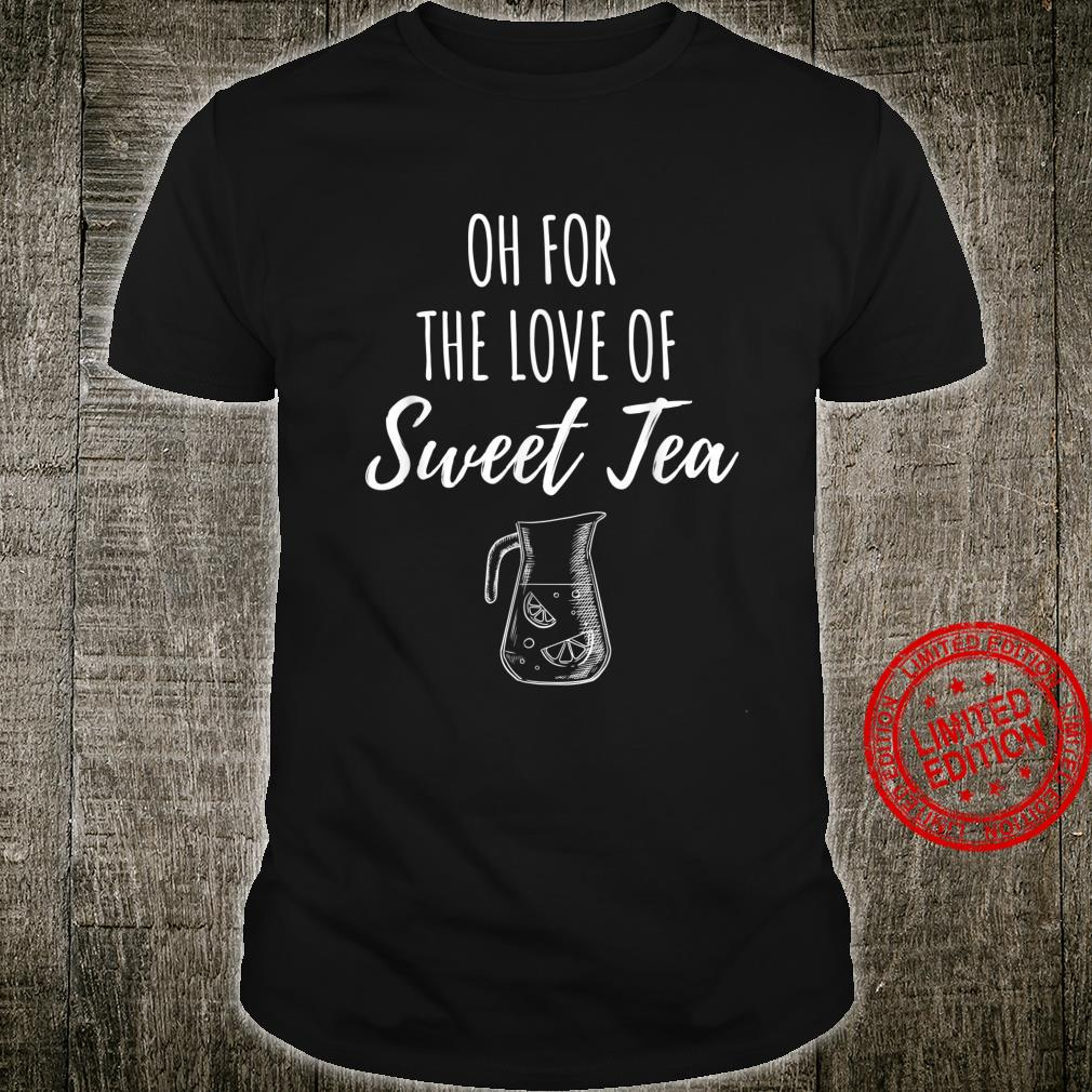 Oh For The Love of Sweet Tea Shirt