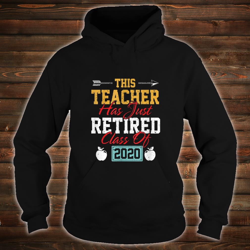 THIS TEACHER HAS JUST RETIRED CLASS OF 2020 RETIREMENT Shirt hoodie