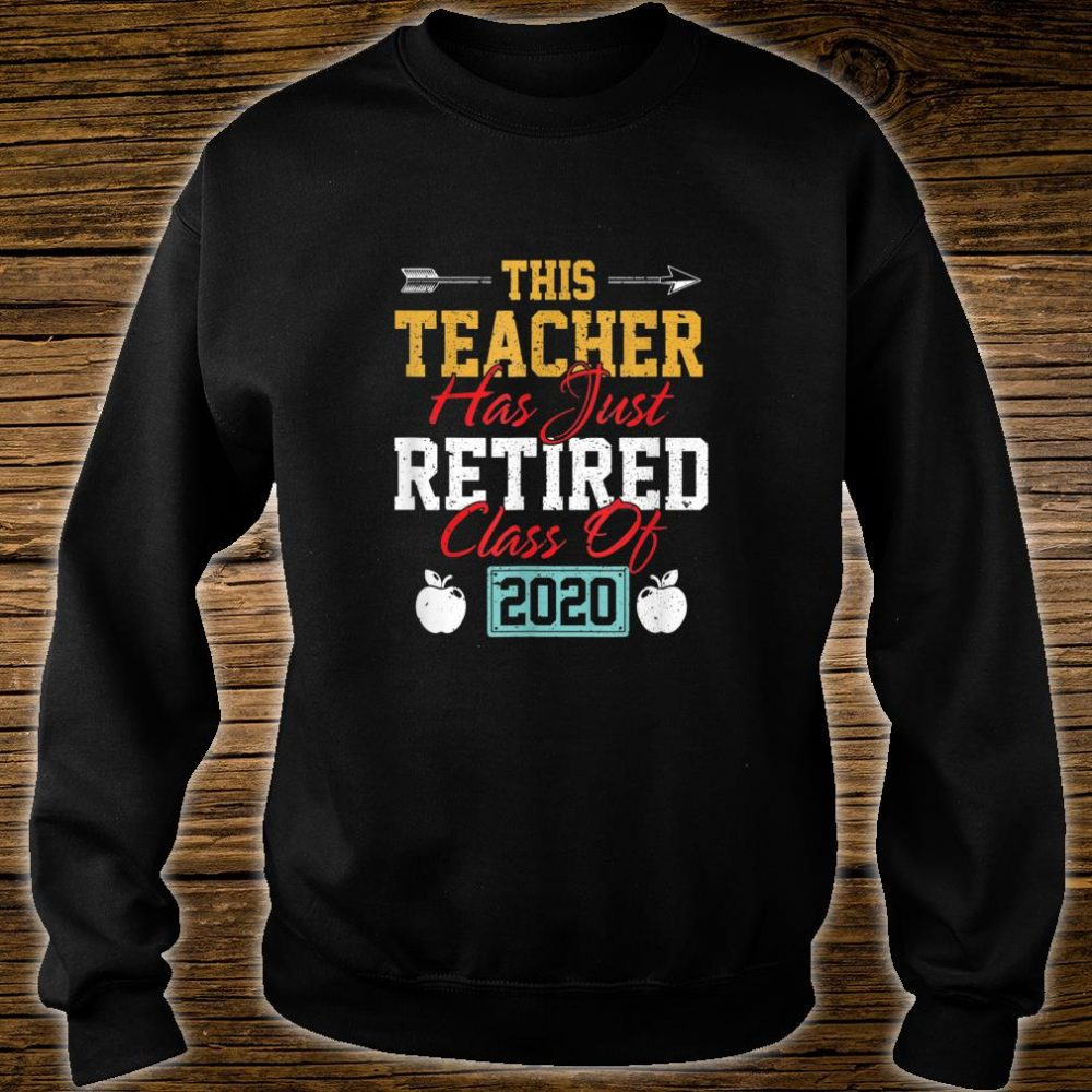 THIS TEACHER HAS JUST RETIRED CLASS OF 2020 RETIREMENT Shirt sweater