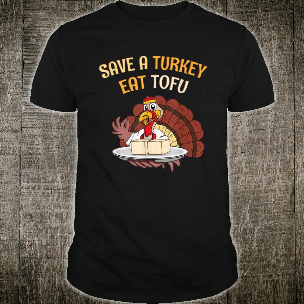 Thanksgiving Eat Tofu Save Turkey Vegetarian Shirt