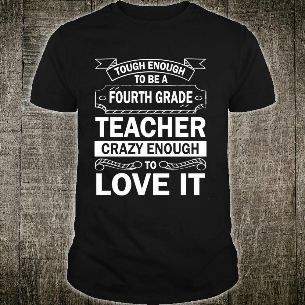 To Be A Fourth Grade Crazy Enough To Love It Back To School Shirt