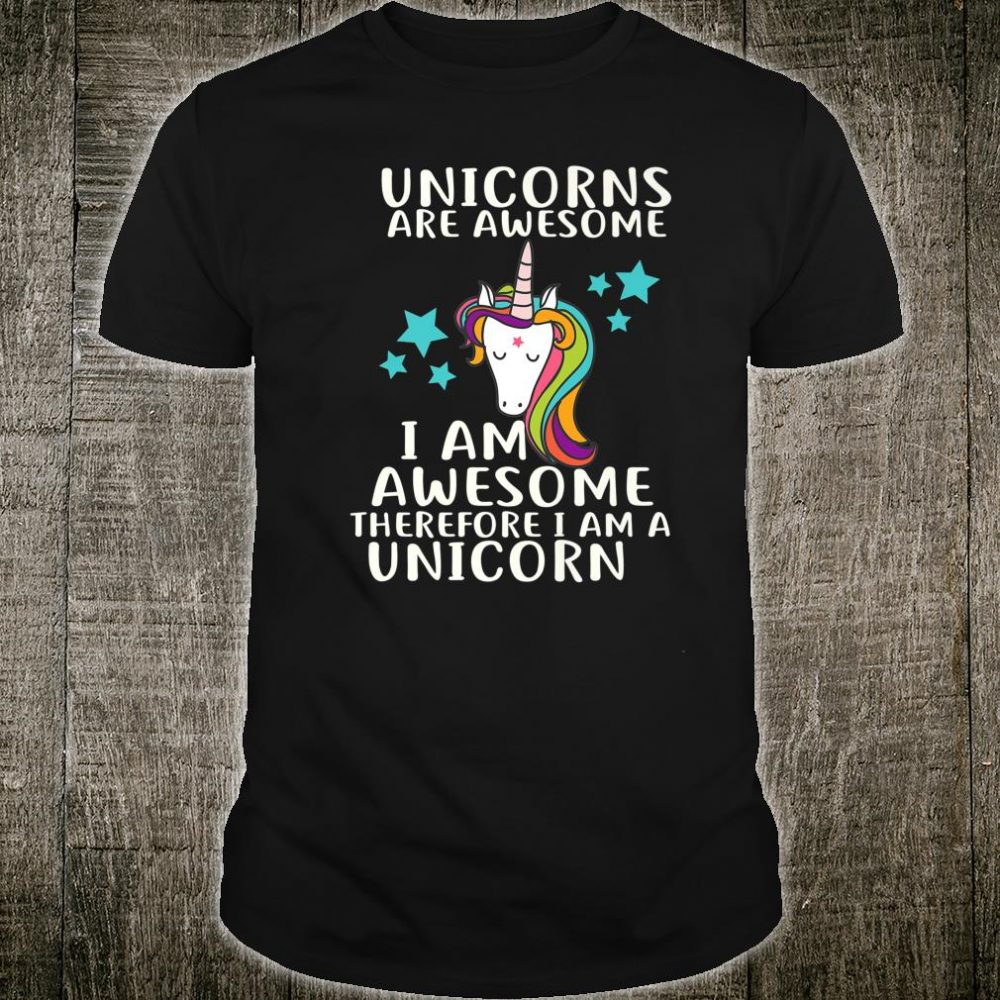 Unicorns Are Awesome I Am A Unicorn Shirt