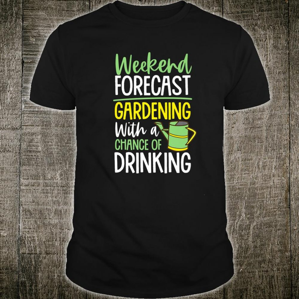 Weekend Forecast Gardening With A Chance of Drinking Shirt