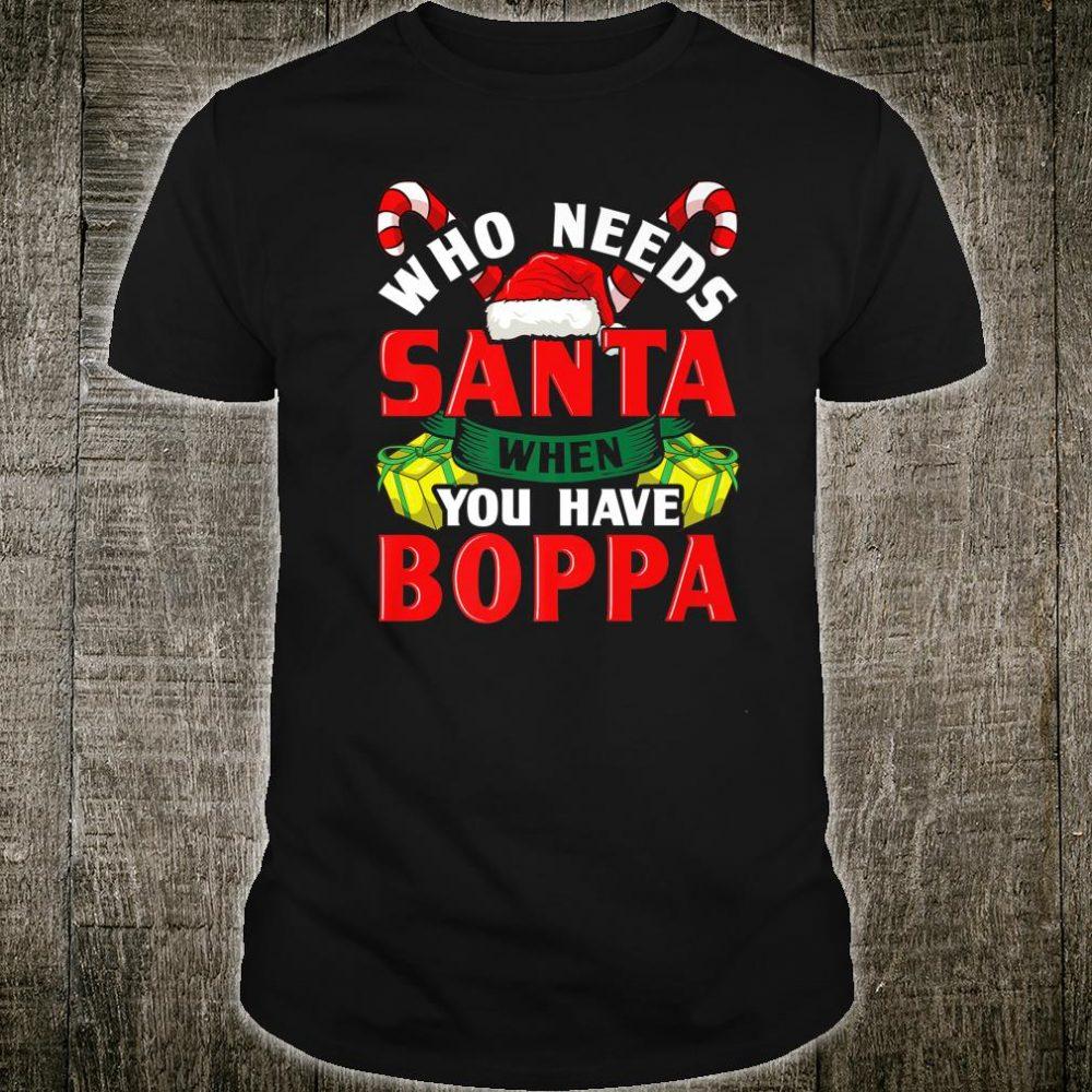 Who Needs Santa When You Have Boppa Christmas Shirt