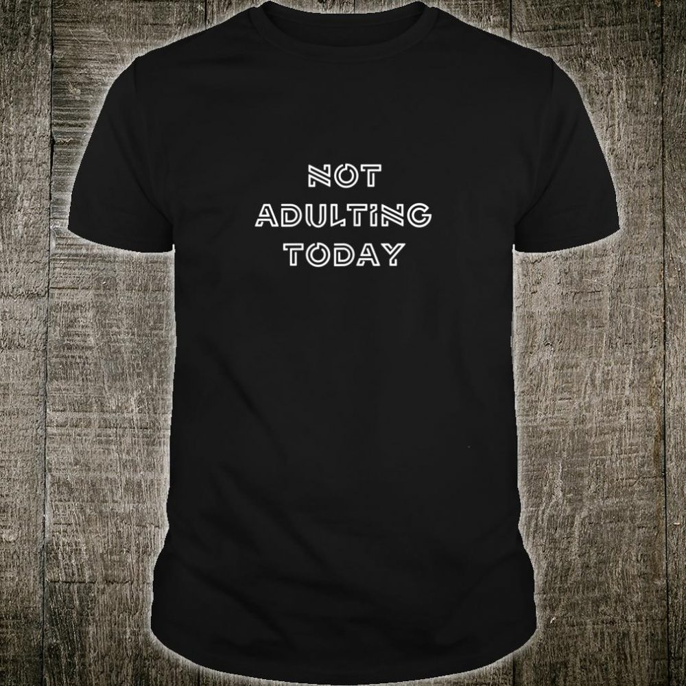 Womens Not Adulting Today Slogan Saying Quote Text Shirt