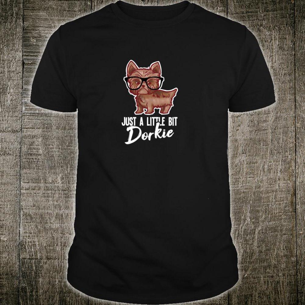 Yorkshire Terrier Just Little Bit Dorkie Yorkie Shirt
