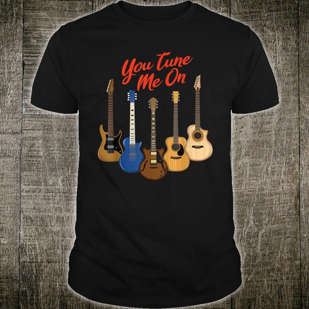 You Tune Me On Guitar Shirt